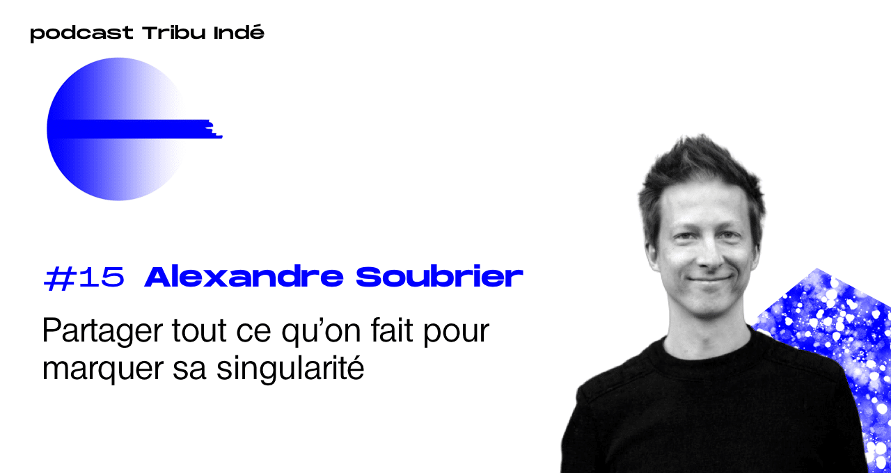 Podcast freelance, Alexandre Soubrier, podcast freelance, podcast tribu indé