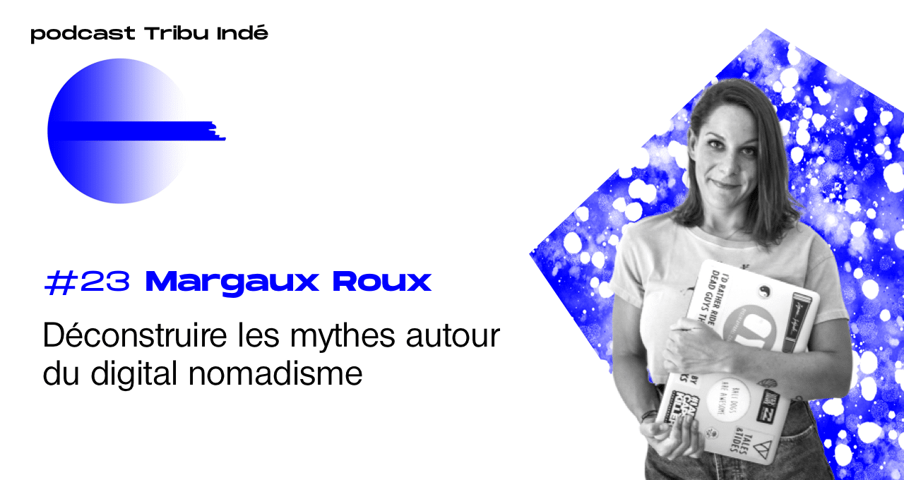 Podcast freelance, Margaux Roux, digital nomad freelance, podcast Tribu Indé