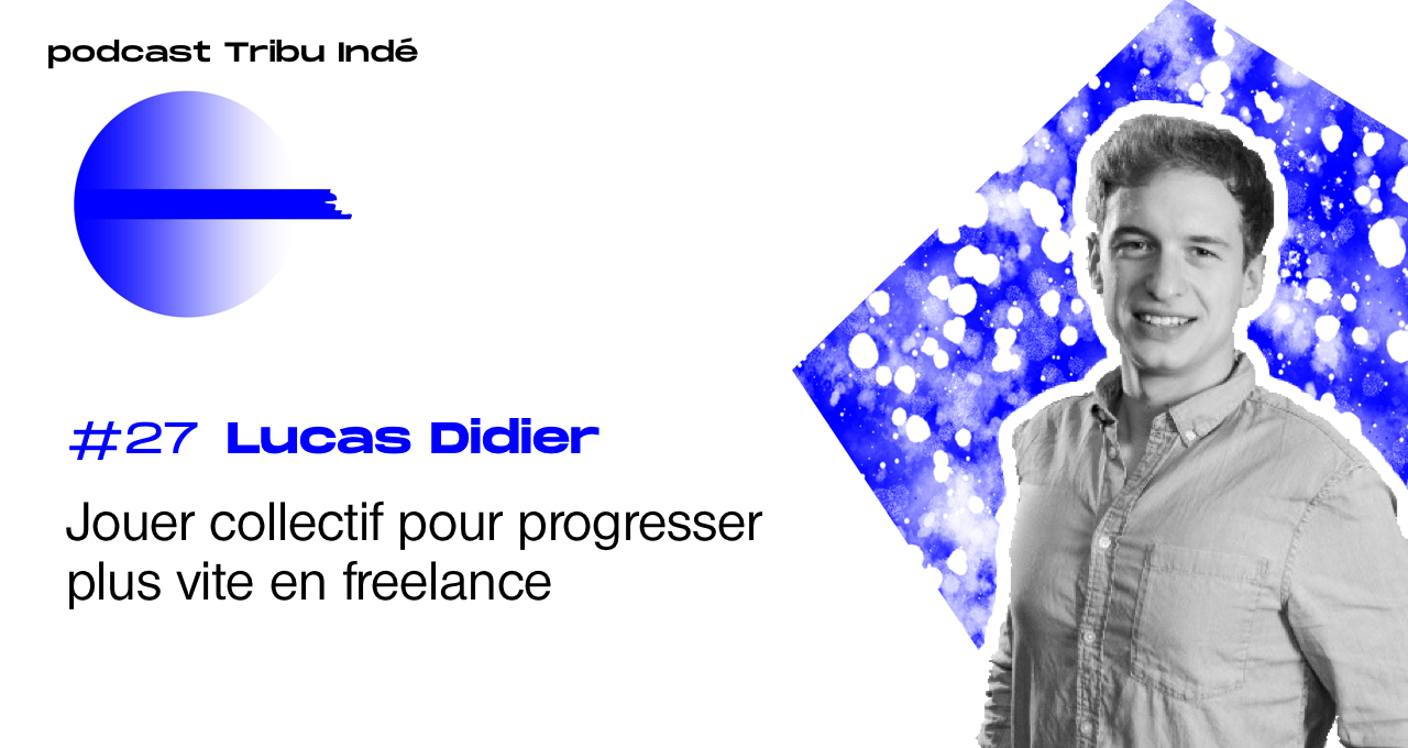 podcast freelance, Lucas Didier, Tribu Indé