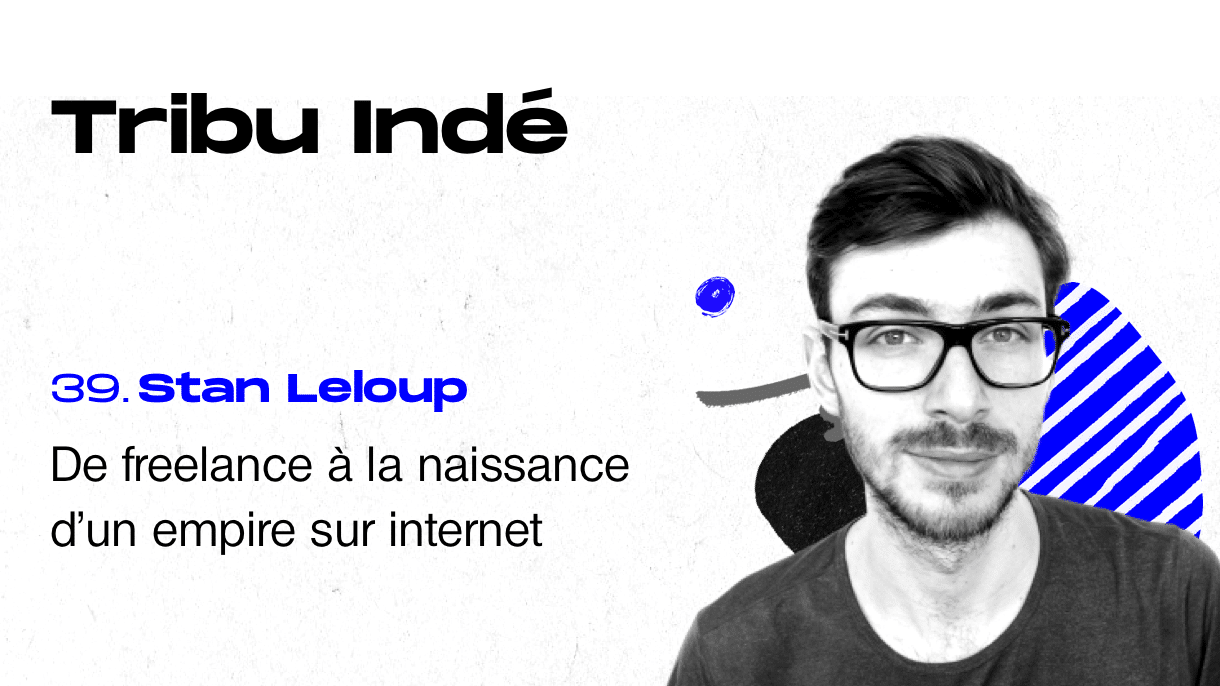 Stan Leloup, Tribu Indé, podcast freelance, marketing mania, business en ligne