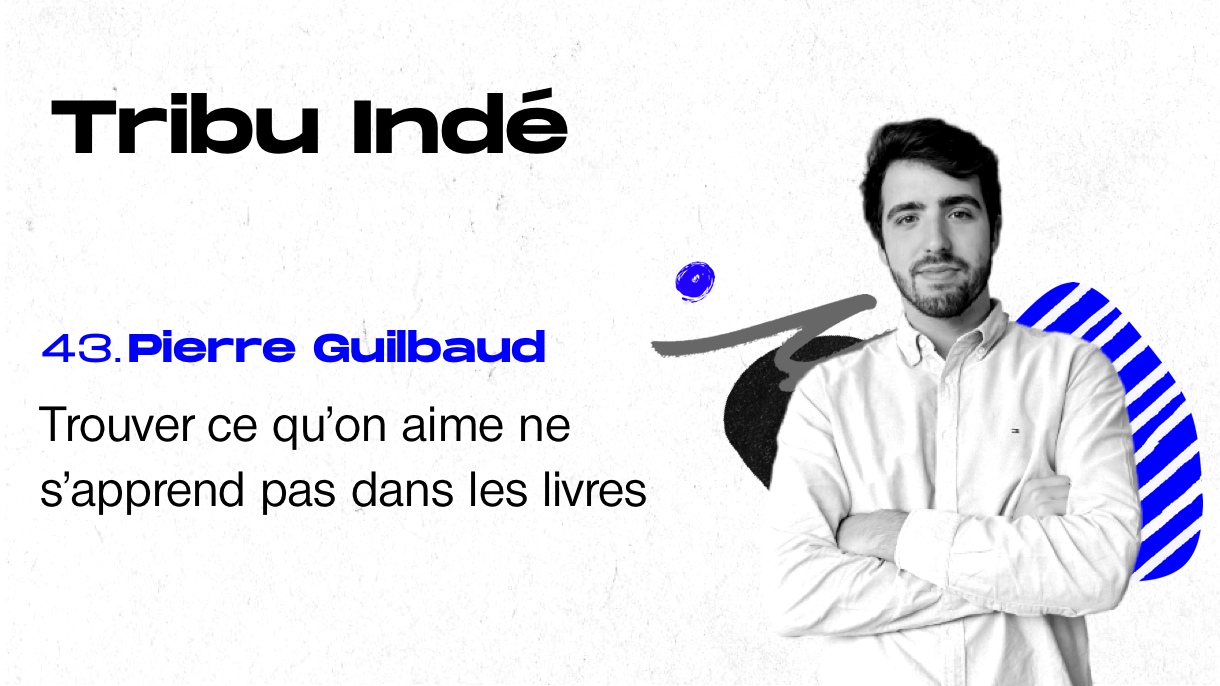 Pierre Guilbaud, Tribu Indé, freelance, podcast, growth marketing